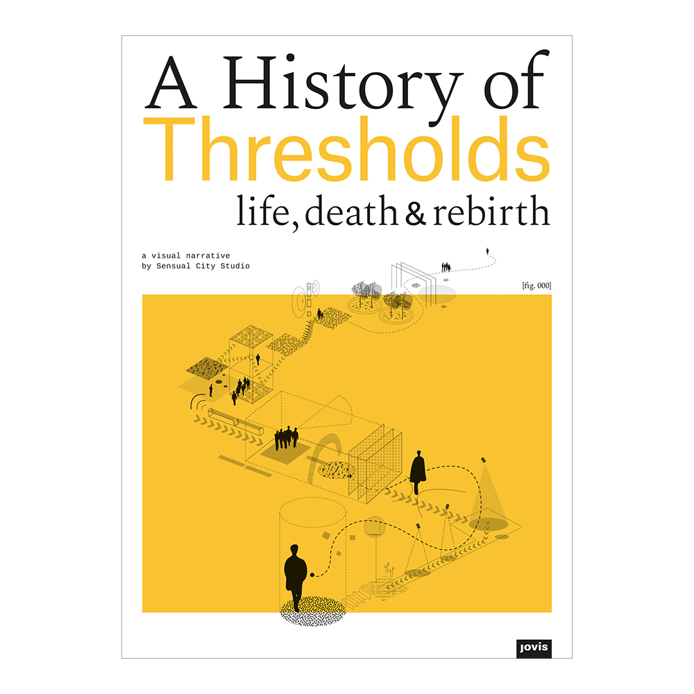 A History of Thresholds Life, Death & Rebirth|Jovis|Berlin, DE