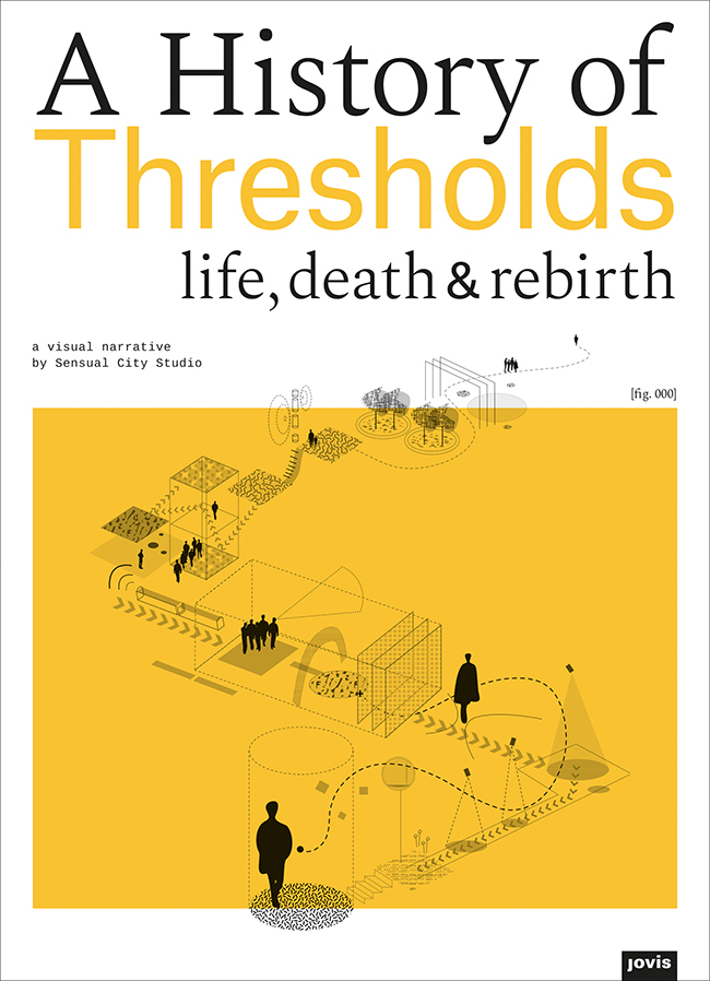 A History of Thresholds Life, Death & Rebirth|Jovis|Berlin
